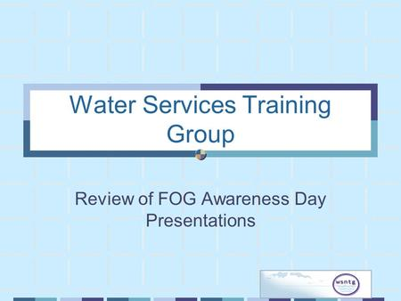 Water Services Training Group Review of FOG Awareness Day Presentations.