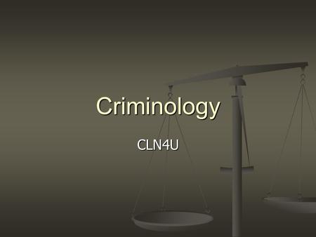 "Criminology CLN4U. What is ""crime""? What is ""criminology""? Criminology refers to the study of the nature, causes, and means of dealing with crime Criminology."