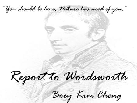 "Report to Wordsworth Boey Kim Cheng ""You should be here, Nature has need of you."""