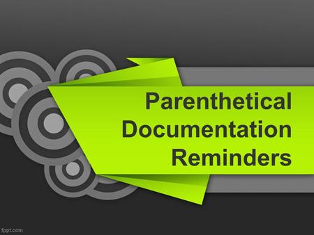 Parenthetical Documentation Reminders. A Few Hints Balance your quotes. Be careful of paraphrases! Never name the author by the first name! You can list.