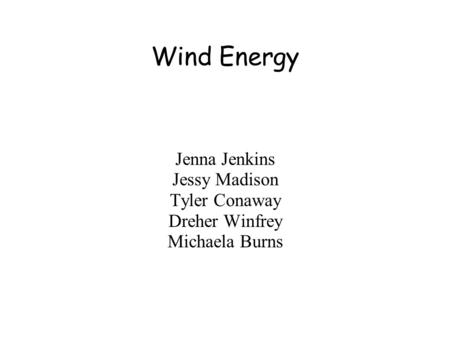Wind Energy Jenna Jenkins Jessy Madison Tyler Conaway Dreher Winfrey Michaela Burns.