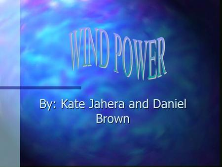 By: Kate Jahera and Daniel Brown. History of wind power People have been using the energy of the wind since early history. Wind energy powered boats on.