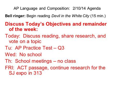 AP Language and Composition: 2/10/14 Agenda Bell ringer: Begin reading Devil in the White City (15 min.) Discuss Today's Objectives and remainder of the.
