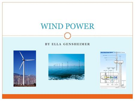 BY ELLA GENSHEIMER WIND POWER. What is wind power? Wind power is the conversion of wind into useful energy, such as electricity. The speed of wind, amount.