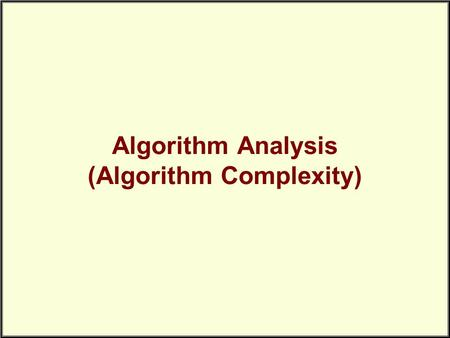 Algorithm Analysis (Algorithm Complexity). Correctness is Not Enough It isn't sufficient that our algorithms perform the required tasks. We want them.