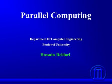 Parallel Computing Department Of Computer Engineering Ferdowsi University Hossain Deldari.