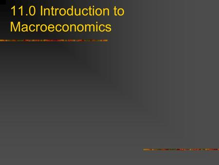 11.0 Introduction to Macroeconomics. 11.1.1 We will now shift perspectives We will look at the economy as a whole.