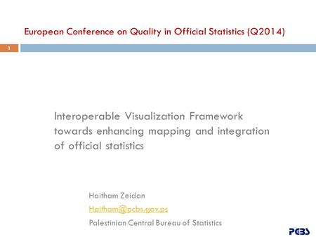 Interoperable Visualization Framework towards enhancing mapping and integration of official statistics Haitham Zeidan Palestinian Central.