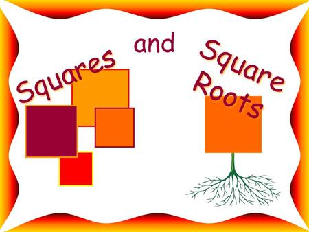 And Squares Square Roots. If a square measures 4 inches on each side, how would you find its area? 4 inches.