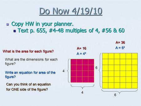 Do Now 4/19/10 Copy HW in your planner. Copy HW in your planner. Text p. 655, #4-48 multiples of 4, #56 & 60 Text p. 655, #4-48 multiples of 4, #56 & 60.