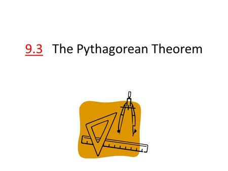 9.3 The Pythagorean Theorem. My design for a new patio is a right triangle, with side lengths of 3, 4, and 5 yards.