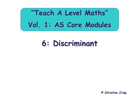 "6: Discriminant © Christine Crisp ""Teach A Level Maths"" Vol. 1: AS Core Modules."