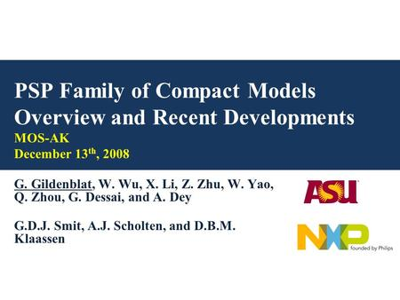 1 PSP <strong>Family</strong> of Compact Models Overview and Recent Developments MOS-AK December 13 th, 2008 G. Gildenblat, W. Wu, X. Li, Z. Zhu, W. Yao, Q. Zhou, G. Dessai,
