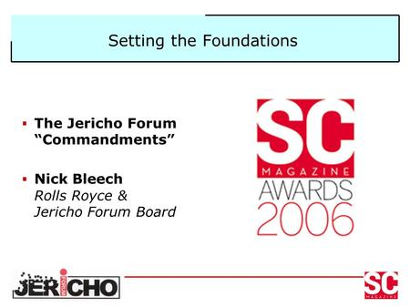 "Setting the Foundations  The Jericho Forum ""Commandments""  Nick Bleech Rolls Royce & Jericho Forum Board."