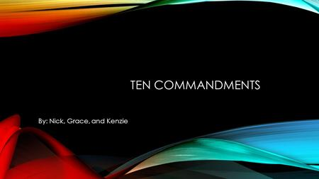 TEN COMMANDMENTS By: Nick, Grace, and Kenzie. BEING A CHRISTIAN MEANS THAT YOU FULFILL AND FOLLOW THE COMMANDMENTS THAT THE BIBLE BRINGS BEFORE US. EXODUS.