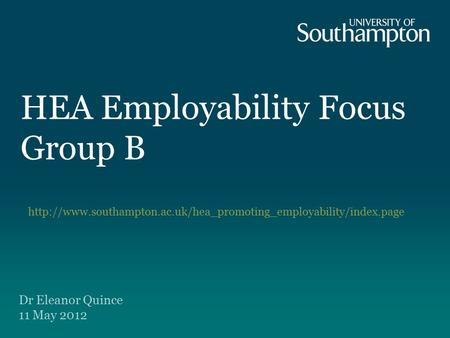 HEA Employability Focus Group B  Dr Eleanor Quince 11 May 2012.