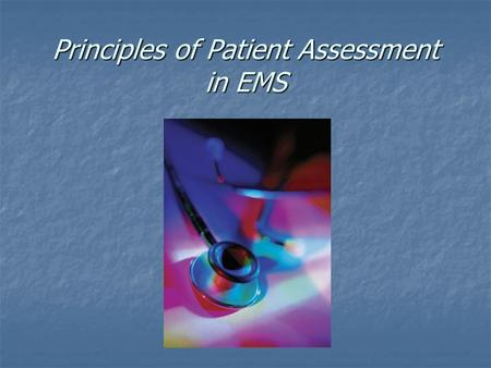 Principles of Patient Assessment in EMS. Putting it All Together.
