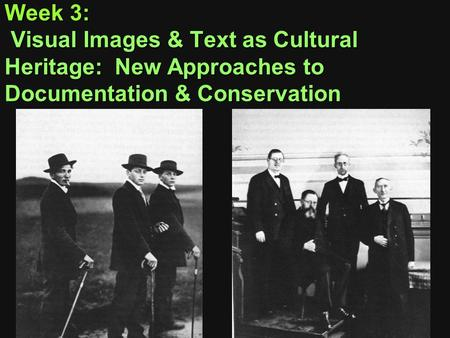 Week 3: Visual Images & Text as Cultural Heritage: New Approaches to Documentation & Conservation.