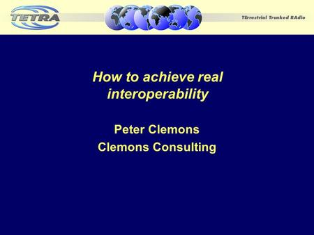 How to achieve real interoperability Peter Clemons Clemons Consulting.