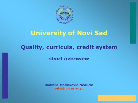 University of Novi Sad Quality, curricula, credit system short overwiew Radmila Marinkovic-Neducin
