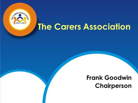 The Carers Association Frank Goodwin Chairperson.