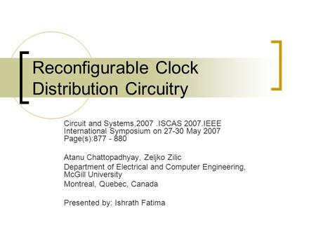 Reconfigurable Clock Distribution Circuitry Circuit and Systems,2007.ISCAS 2007.IEEE International Symposium on 27-30 May 2007 Page(s):877 - 880 Atanu.