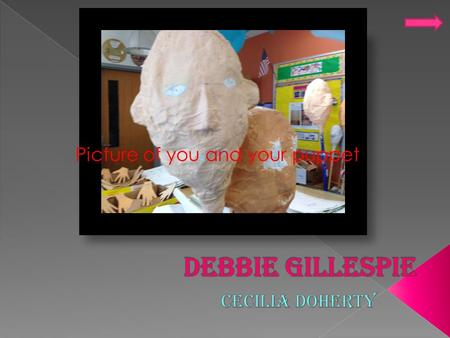 Picture of you and your puppet.  Deborah Stella Gillespie  My grandmother  Born in Lower Merion PA  Played the Banjo.