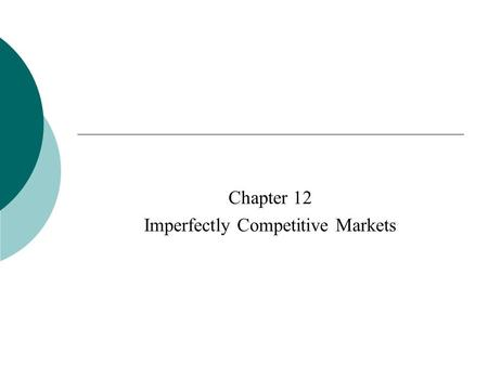Chapter 12 Imperfectly Competitive Markets.  There are three categories of imperfect competition among sellers Monopoly Monopolistic Competition Oligopoly.