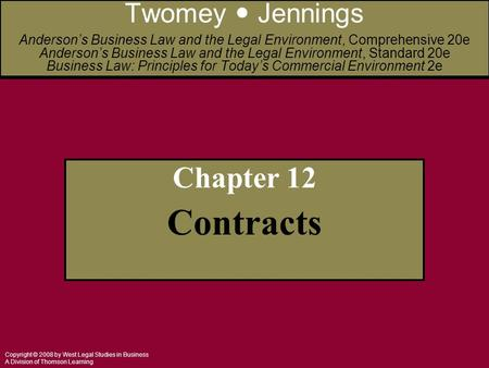 Copyright © 2008 by West Legal Studies in Business A Division of Thomson Learning Chapter 12 Contracts Twomey Jennings Anderson's Business Law and the.