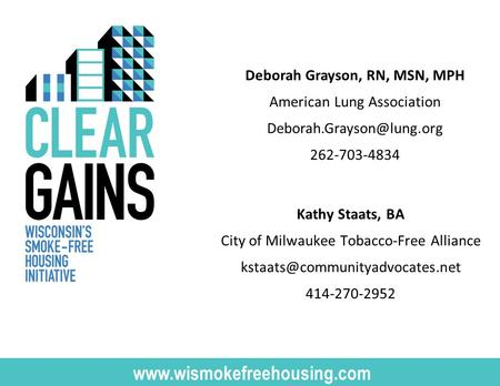 Kathy Staats, BA City of Milwaukee Tobacco-Free Alliance 414-270-2952  Deborah Grayson, RN, MSN,