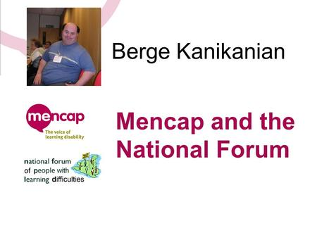 Mencap and the National Forum Berge Kanikanian. Mencap I am going to tell you about some of the work that Mencap is doing.