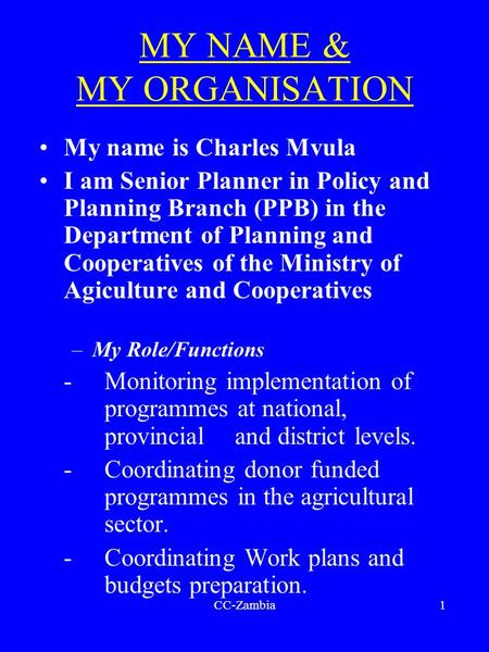 CC-Zambia1 MY NAME & MY ORGANISATION My name is Charles Mvula I am Senior Planner in Policy and Planning Branch (PPB) in the Department of Planning and.