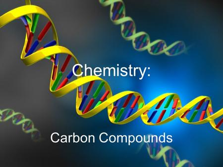 Chemistry: Carbon Compounds. Carbon Organic chemistry is the study of all compounds containing bonds between carbon atoms Carbon atoms have 4 valence.