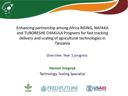 Enhancing partnership among Africa RISING, NAFAKA and TUBORESHE CHAKULA Programs for fast tracking delivery and scaling of agricultural technologies in.