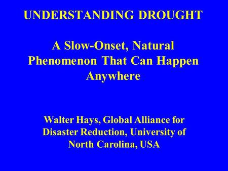 UNDERSTANDING DROUGHT A Slow-Onset, Natural Phenomenon That Can Happen Anywhere PRIMER OF KNOWLEDGE THAT CAN MULTIPLY AND SPILL OVER FOR THE BENEFIT OF.