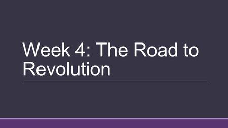 Week 4: The Road to Revolution. Review questions What term refers to the exchange of raw materials, manufactured goods, and slaves between Europe, West.