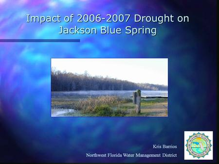Impact of 2006-2007 Drought on Jackson Blue Spring Kris Barrios Northwest Florida Water Management District.