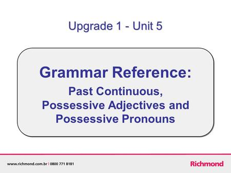 Grammar Reference: Past Continuous, Possessive Adjectives and Possessive Pronouns Upgrade 1 - Unit 5.