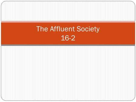 The Affluent Society 16-2. The Growth of Suburbia Bill Levitt Levittown, NY Affordable, single family homes in the suburbs 2-3 bedrooms, 2 bathrooms,