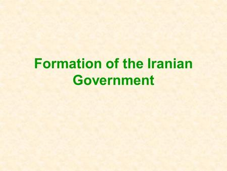 Formation of the Iranian Government. Before Islam Iran's history goes back more than 2,500 years There has been an independent state called Persia or.
