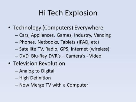Hi Tech Explosion Technology (Computers) Everywhere – Cars, Appliances, Games, Industry, Vending – Phones, Netbooks, Tablets (IPAD, etc) – Satellite TV,