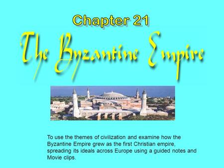 To use the themes of civilization and examine how the Byzantine Empire grew as the first Christian empire, spreading its ideals across Europe using a guided.