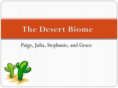 Paige, Julia, Stephanie, and Grace. Golden Barrel Cactus Desert Brittlebush Chain fruit Cholla Joshua Tree Jumping Cholla Has leafs covered with a thick.