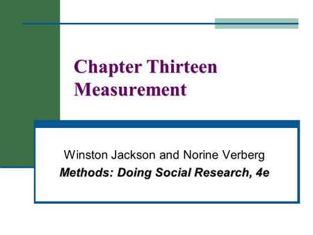 Chapter Thirteen Measurement Winston Jackson and Norine Verberg Methods: Doing Social Research, 4e.