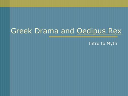 Greek Drama and Oedipus Rex Intro to Myth. Greek Theater.