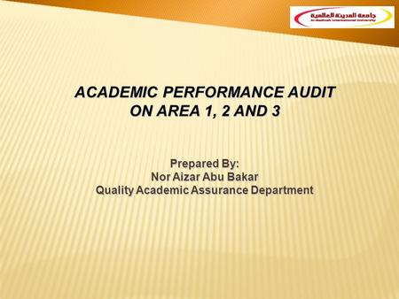 ACADEMIC PERFORMANCE AUDIT ON AREA 1, 2 AND 3 Prepared By: Nor Aizar Abu Bakar Quality Academic Assurance Department.
