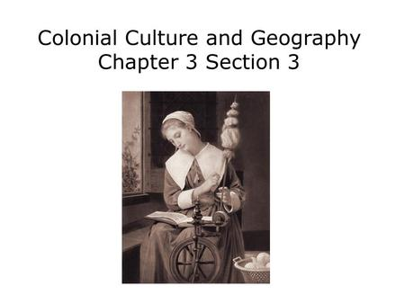Colonial Culture and Geography Chapter 3 Section 3.