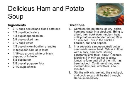 Delicious Ham and Potato Soup Ingredients 3 ½ cups peeled and diced potatoes 1/3 cup diced celery 1/3 cup chopped onion 3/4 cup cooked ham 3 ¼ cups water.
