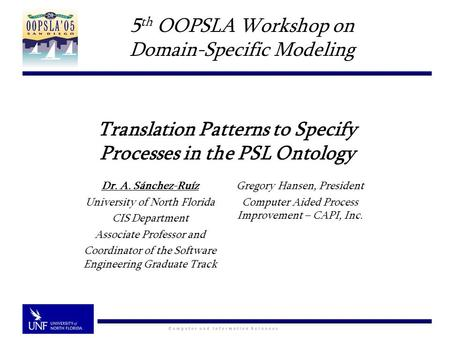 Translation Patterns to Specify Processes in the PSL Ontology Dr. A. Sánchez-Ruíz University of North Florida CIS Department Associate Professor and Coordinator.