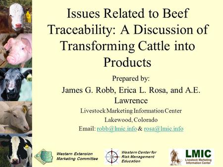 Issues Related to Beef Traceability: A Discussion of Transforming Cattle into Products Prepared by: James G. Robb, Erica L. Rosa, and A.E. Lawrence Livestock.
